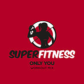 Only You (Workout Mix) von Super Fitness