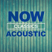 NOW Acoustic Classics by Various Artists