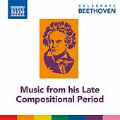 Celebrate Beethoven: Music from His Late Compositional Period de Various Artists