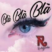Blá Blá Blá by Rodriguinho
