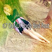 67 Out of Body Bed Rest von Best Relaxing SPA Music