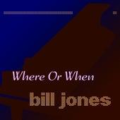 Where or When de Bill Jones