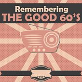 Remembering the Good 60's de The Turtles, Shocking Blue, The Swinging Blue Jeans, Nashville Teens, The Animals, The Shadows, Bobby Goldsboro, SHANGRI-LAS, Joe South, Canned Heat
