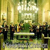 8 Keeping It Christian by Christian Hymns