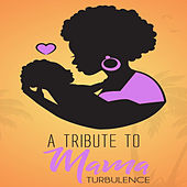 A Tribute to Mama by Turbulence