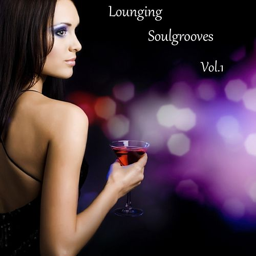 Lounging Soulgrooves, Vol. 1 by Various Artists