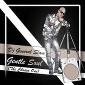 Gentle Soul (The Chosen One) by DJ General Slam
