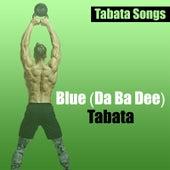 Blue (Da Ba Dee) Tabata von Tabata Songs