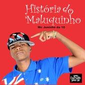 Historia do Maluquinho by Mc Juninho da 10