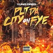 Put Da City On Fye von Yung Dred
