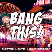 Bang This! (Electro & Dutch House Bangers) de Various Artists