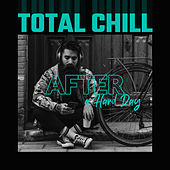 Total Chill After a Hard Day: Relaxation Music, Deep Vibration, Rest, Ambient Chillout Melody von Chill Out