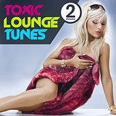 Toxic Lounge Tunes, Vol. 2 (Bar, Cafe and Erotic Luxury Chill Out Player) by Various Artists