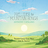 Preludes and Mountain Songs by Anthony Catalano