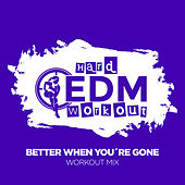 Better When You're Gone by Hard EDM Workout