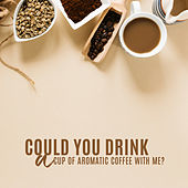 Could You Drink a Cup of Aromatic Coffee with Me? by Various Artists