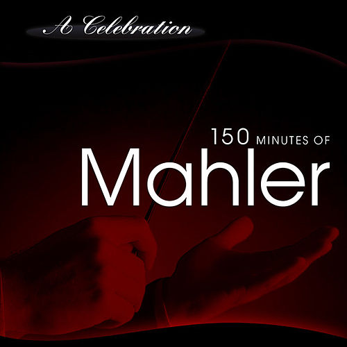 A Celebration - 150 Minutes of Mahler by Various Artists