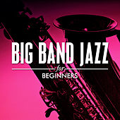 Big Band Jazz for Beginners by Various Artists