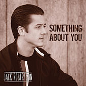 Something About You by Jack Robertson