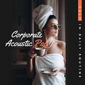 Corporate Acoustic Pop – Calm in Daily Routine by Various Artists