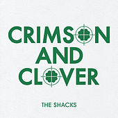 Crimson And Clover by The Shacks