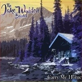 Carry Me Home de The Jake Walden Band