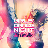 Girls' Dance Night: Hot EDM Mix by Various Artists