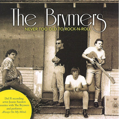 Never Too Old To Rock-N-Roll by The Brymers