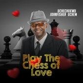 Play the Chess of Love by Uchechukwu Johnfisher Uchem