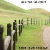 Como No Voy a Decirlo de Luis Felipe Gonzalez