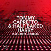 If You Don't Like House by Tommy Capretto