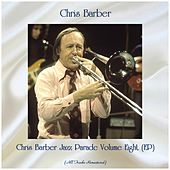 Chris Barber Jazz Parade Volume Eight (EP) (All Tracks Remastered) von Chris Barber