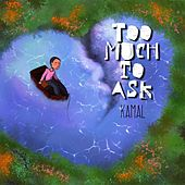 Too Much to Ask by Kamal