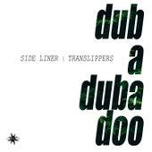 Dub a Duba Doo by Side Liner