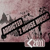 Addicted 2 House Music 2011 von Various Artists