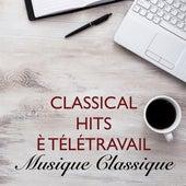 Classical Hits è Télétravail - Musique Classique de Various Artists