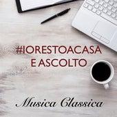 #iorestoacasa e ascolto musica Classica di Various Artists