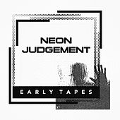 Early Tapes by Neon Judgement