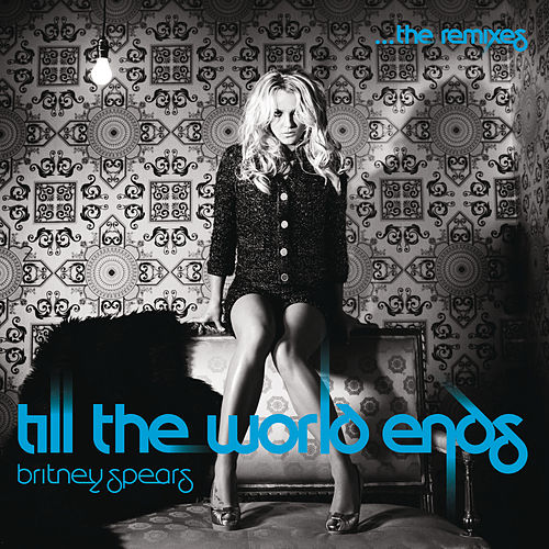 Till The World Ends The Remixes by Britney Spears