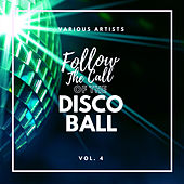 Follow The Call Of The Disco Ball, Vol. 4 de Various Artists