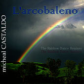 L'arcobaleno - Over The Rainbow Dance Remixes by michéal CASTALDO
