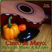 Cinco De Mayo: Mexican Music & Recipes by Frank Corrales