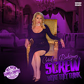 Screw What They Think (Slowed & Chopped) de Carolyn Rodriguez