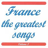 France the greatest songs vol 3 by Various Artists