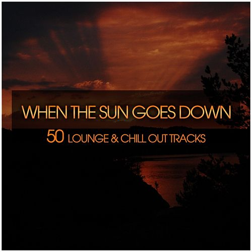 When the Sun Goes Down  (50 Lounge & Chill Out Tracks) by Various Artists