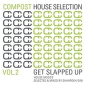 Compost House Selection Vol. 2 - Get Slapped Up - House Moods selected and mixed by Shahrokh Dini by Various Artists