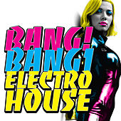 Bang! Bang! Electro House de Various Artists