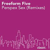Perspex Sex by Freeform Five