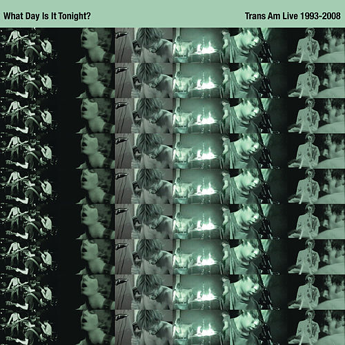 What Day Is It Tonight? (Trans Am Live 1993-2008) by Trans Am