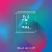 De Él, por Él y para Él by Melisa Schneider